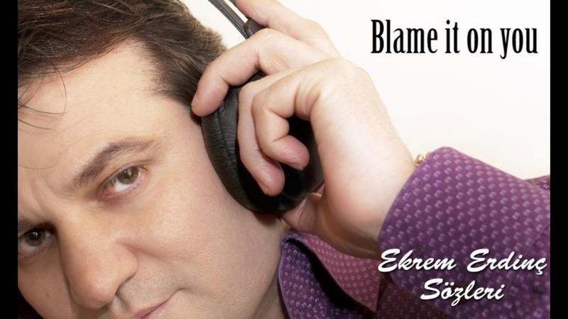 Blame it on you Lyrics Ekrem Erdinc Music Okan Akdeniz