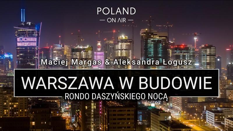 Warszawa w budowie Rondo Daszyńskiego nocą 4K POLAND ON AIR Maciej Margas Aleksandra Łogusz