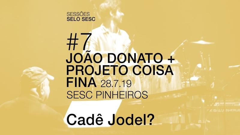João Donato Projeto Coisa Fina - Cadê Jodel [Ao Vivo] | Sessões Selo Sesc