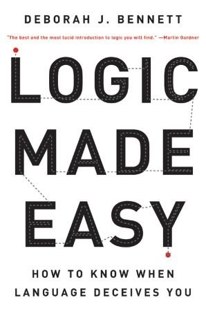 Logic Made Easy - Deborah J. Bennett
