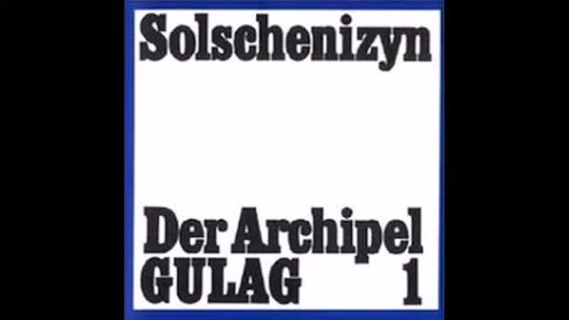 Alexander Solschenizyn Der Archipel GULAG Teil 1 Die Gefängnisindustrie