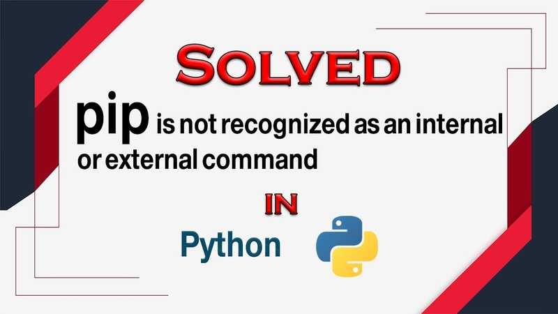Solved pip is not recognized as an internal or external command