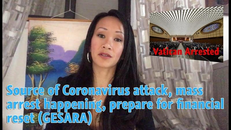 Source of Coronavirus attack mass arrest happening prepare for financial reset GESARA