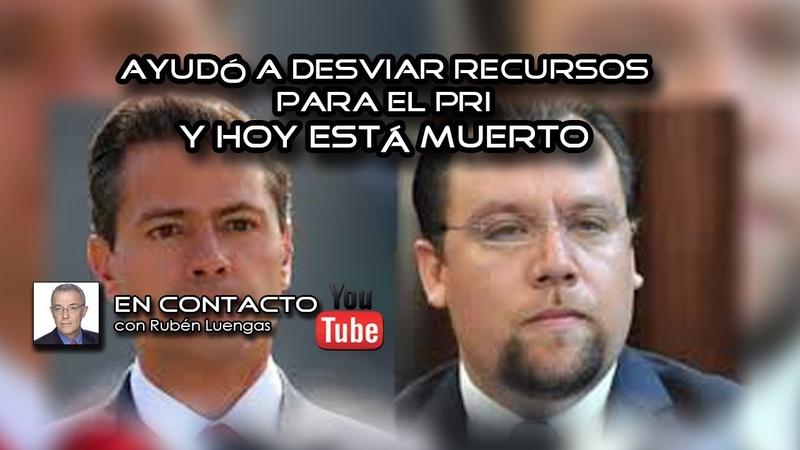 Ayudó a desviar recursos para el PRI y hoy está muerto Rubén Luengas EnContacto ENVIVO