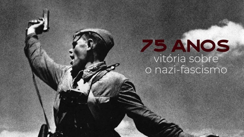 75 anos da vitória sobre o nazi fascismo Obrigado