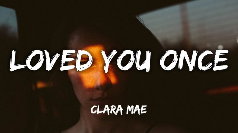 Clara Mae Loved You Once Lyrics