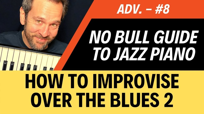 8 How To Improvise Over The Blues Part 2 No Bull Piano