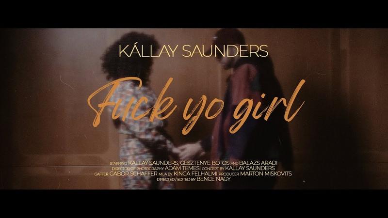 Kállay Saunders FUCK YO GIRL FYG Official Video